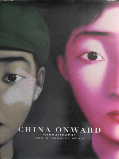China Onward: The Estella Collection Chinese Contemporary Art, 1966-2006